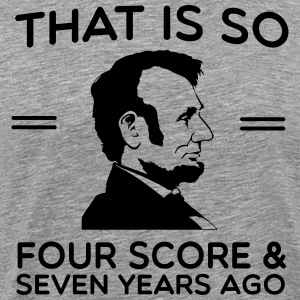That is so four score and 7 years ago T-Shirts - Men's Premium T-Shirt