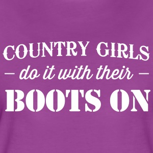 Country Girls do it with their boots on T-Shirts - Women's Premium T-Shirt