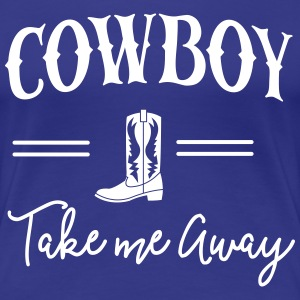Cowboy take me away T-Shirts - Women's Premium T-Shirt