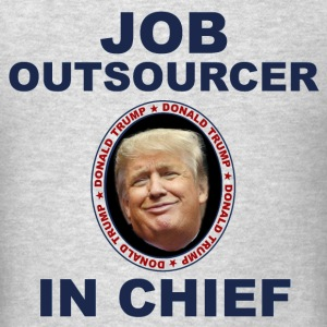 Trump Job Outsourcer In Chief anti-Trump dump - Men's T-Shirt