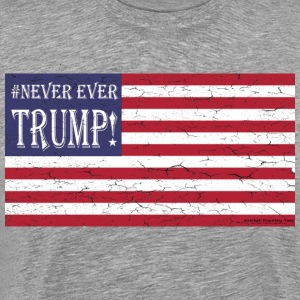#NEVER EVER TRUMP! T-Shirts - Men's Premium T-Shirt