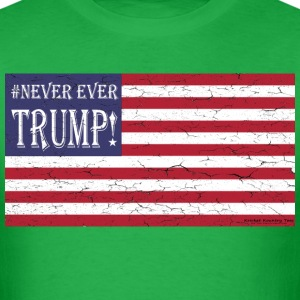 #NEVER EVER TRUMP! T-Shirts - Men's T-Shirt