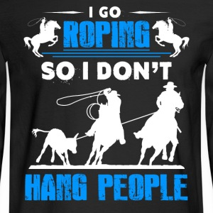 Roping So I Don't Hang People - Men's Long Sleeve T-Shirt
