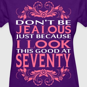 Do Not Be Jealous I Look Seventy T-Shirts - Women's T-Shirt