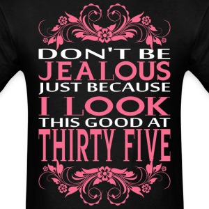 Do Not Be Jealous I Look Thirty Five T-Shirts - Men's T-Shirt