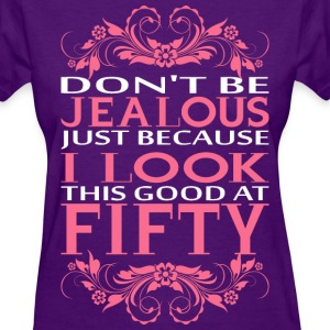 Do Not Be Jealous I Look Fifty T-Shirts - Women's T-Shirt