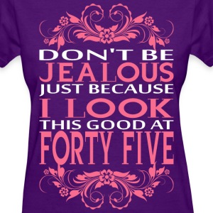 Do not be jealous_I look Forty Five T-Shirts - Women's T-Shirt