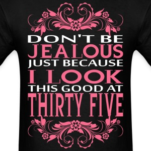 Do not be jealous_I look Thirty Five T-Shirts - Men's T-Shirt