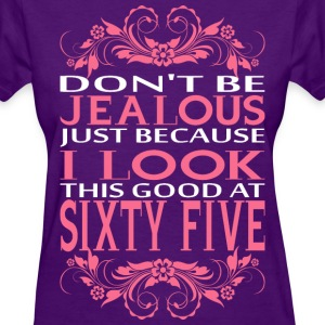 Do Not Be Jealous I Look Sixty Five T-Shirts - Women's T-Shirt