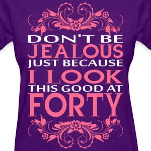Do not be jealous_I look Forty T-Shirts - Women's T-Shirt