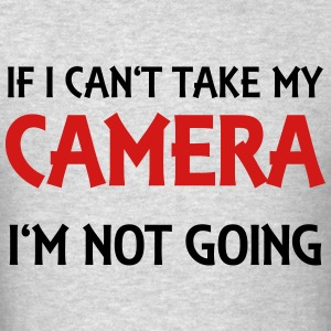 If I can't take my camera - I'm not going! T-Shirts - Men's T-Shirt