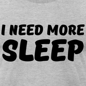 I need more sleep T-Shirts - Men's T-Shirt by American Apparel
