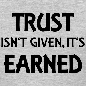 Trust isn't given, it's earned T-Shirts - Women's T-Shirt