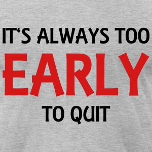 It's always too early to quit T-Shirts - Men's T-Shirt by American Apparel