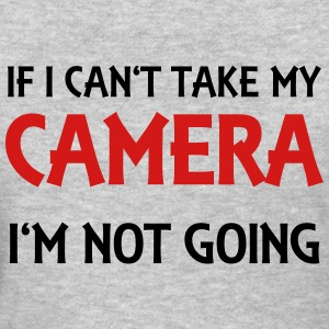 If I can't take my camera - I'm not going! T-Shirts - Women's T-Shirt