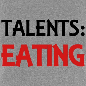 Talents: Eating T-Shirts - Women's Premium T-Shirt