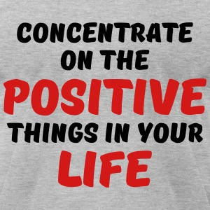 Concentrate on the positive things in your life T-Shirts - Men's T-Shirt by American Apparel