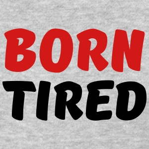 Born tired T-Shirts - Women's T-Shirt