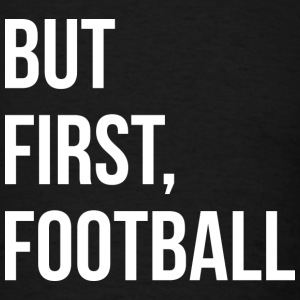 But First, Football - Men's T-Shirt