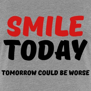 Smile today! Tomorrow could be worse T-Shirts - Women's Premium T-Shirt