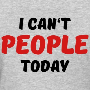 I can't people today T-Shirts - Women's T-Shirt