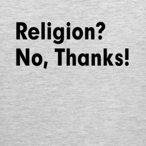 RELIGION? NO, THANKS! ATHEISM ATHEIST Sportswear - Men's Premium Tank