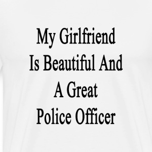 my_girlfriend_is_beautiful_and_a_great_p T-Shirts - Men's Premium T-Shirt