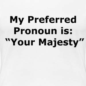 Your Majesty T-Shirts - Women's Premium T-Shirt