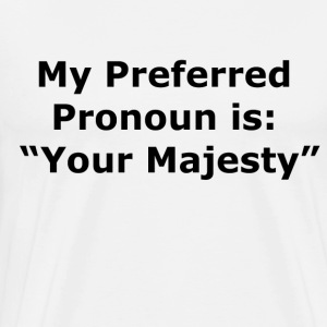Your Majesty T-Shirts - Men's Premium T-Shirt