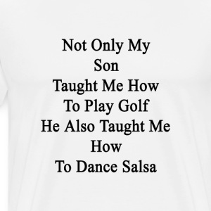 not_only_my_son_taught_me_how_to_play_go T-Shirts - Men's Premium T-Shirt