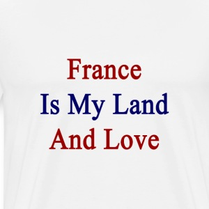 france_is_my_land_and_love T-Shirts - Men's Premium T-Shirt