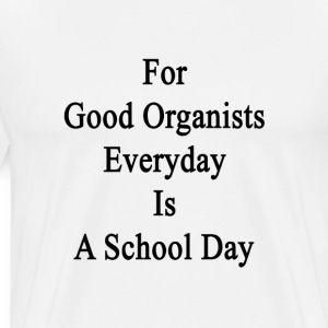 for_good_organists_everyday_is_a_school_ T-Shirts - Men's Premium T-Shirt
