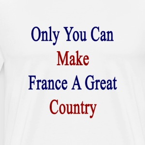 only_you_can_france_a_great_country T-Shirts - Men's Premium T-Shirt
