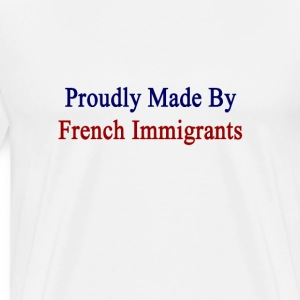 proudly_made_by_french_immigrants T-Shirts - Men's Premium T-Shirt