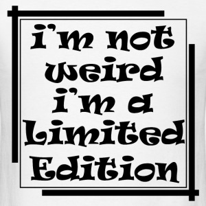 I'M NOT WEIRD I'M A LIMITED EDITION, LIMITED EDITI - Men's T-Shirt