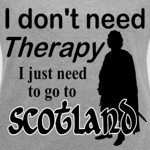 I Don't Need Therapy - Scotland T-Shirts - Women´s Roll Cuff T-Shirt
