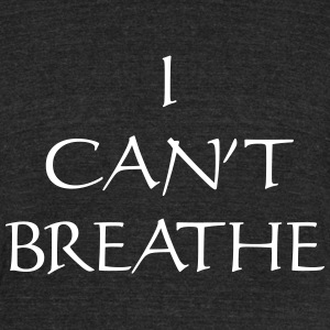 I Can't Breathe  - Unisex Tri-Blend T-Shirt by American Apparel