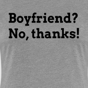BOYFRIEND? NO, THANKS! T-Shirts - Women's Premium T-Shirt