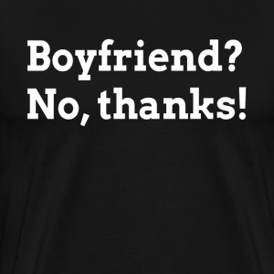 BOYFRIEND? NO, THANKS! T-Shirts - Men's Premium T-Shirt