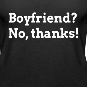 BOYFRIEND? NO, THANKS! Tanks - Women's Premium Tank Top