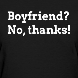 BOYFRIEND? NO, THANKS! T-Shirts - Women's T-Shirt