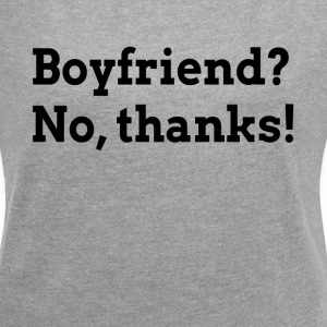 BOYFRIEND? NO, THANKS! T-Shirts - Women´s Rolled Sleeve Boxy T-Shirt