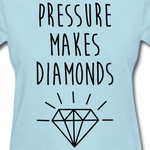 Pressure Makes Diamonds Quote T-Shirts - Women's T-Shirt