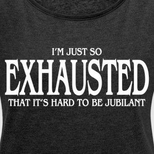 EXHAUSTED T-Shirts - Women´s Roll Cuff T-Shirt