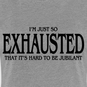 EXHAUSTED T-Shirts - Women's Premium T-Shirt