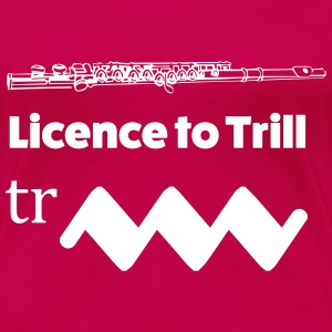 Licence to Trill Flute - Women's Premium T-Shirt