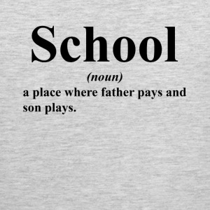 SCHOOL A PLACE WHERE FATHER PAYS AND SON PLAYS Sportswear - Men's Premium Tank