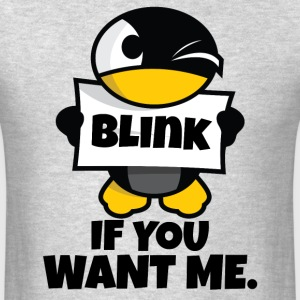 Blınk If You Want Me T-Shirts - Men's T-Shirt