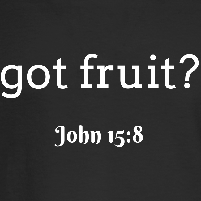 Men's got fruit? John 15:8 white print