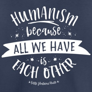 Because All We Have is Each Other - Kids' Premium T-Shirt